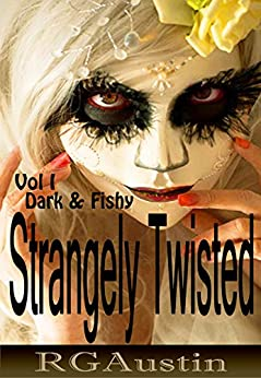 Strangely Twisted: Dark and Fishy (Twisted Short Stories Book 1) by [Austin, Robin G.]