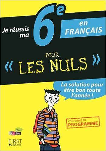 Amazon Fr Je Reussis Ma 6e En Francais Pour Les Nuls