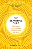 The Beautiful Cure: The Revolution in Immunology