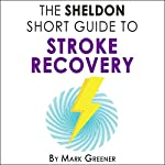 The Sheldon Short Guide to Stroke Recovery | Mark Greener