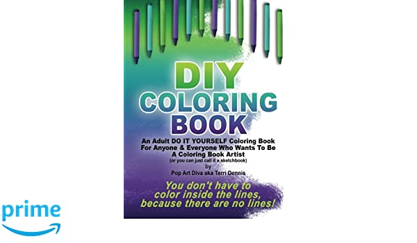 Diy coloring book a do it yourself coloring book sketchbook by pop diy coloring book a do it yourself coloring book sketchbook by pop art diva an adult do it yourself coloring book for anyone everyone who wants to be solutioingenieria Images
