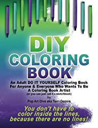 DIY COLORING BOOK - A Do It Yourself Coloring Book Sketchbook by Pop Art Diva: An Adult Do It Yourself Coloring Book For Anyone & Everyone Who Wants To Be An Artist