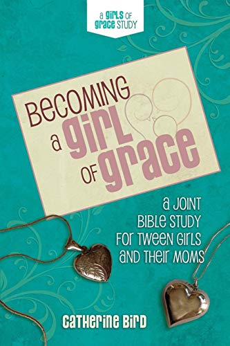 Becoming a Girl of Grace: A Bible Study for Tween Girls & Their Moms -