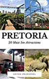 Pretoria: 20 Must See Attractions (South Africa Book 6)