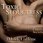 Toxic Seductress: Dangerous Family Secrets, Part 1 | Mack Collins