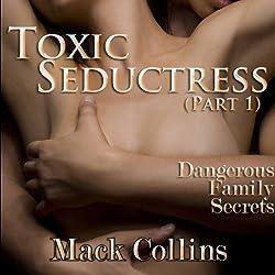 Toxic Seductress: Dangerous Family Secrets, Part 1