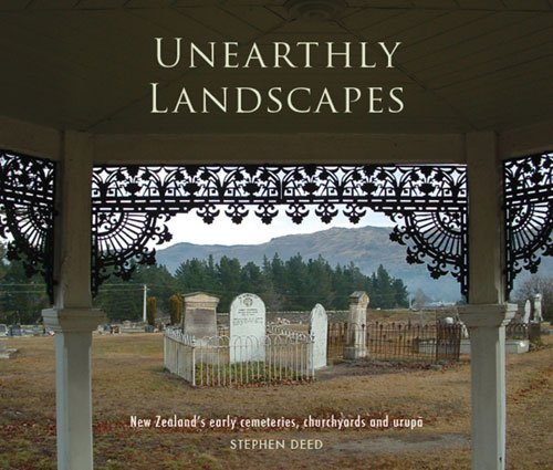 Unearthly Landscapes: NZ's Early Cemeteries, Churchyards and Urupa