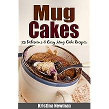 Mug Cakes: 75 Delicious & Easy Mug Cake Recipes ((mug cookbook, mug cakes, mug meals, mug cakes cookbook, mug cakes microwave, mug desserts)