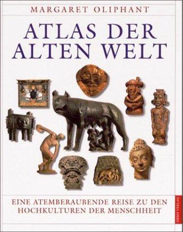 Atlas der Alten Welt. Eine atemberaubende Reise zu den Hochkulturen der Menschheit.