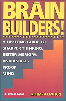 Brain Builders!: A Lifelong Guide to Sharper Thinking, Better Memory, and an Age-Proof Mind by Richard Leviton (1995-09-29)
