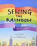 Sewing the Rainbow: A Story About Gilbert Baker