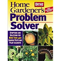 Home Gardener's Problem Solver: Symptoms and Solutions for More Than 1,500 Garden Pests and Plant Ailments (Ortho Home Gardener's Problem Solver)
