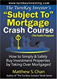 The TurnKey Investor's ''Subject To'' Mortgage Crash Course (The Audio Program): How to Simply & Safely Buy Investment Properties by Taking Over Mortgages!
