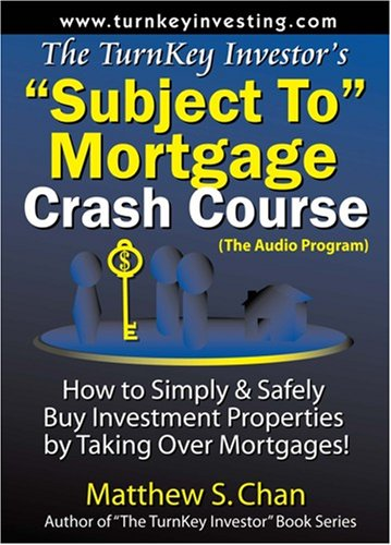 The TurnKey Investor's ''Subject To'' Mortgage Crash Course (The Audio Program): How to Simply & Safely Buy Investment Properties by Taking Over Mortgages! by Ascend Beyond Publishing