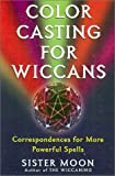 Color Casting for Wiccans, Sister Moon, 0806522453