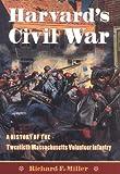 Harvard s Civil War: The History of the Twentieth  Massachusetts Volunteer Infantry
