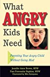 img - for What Angry Kids Need: Parenting Your Angry Child Without Going Mad book / textbook / text book