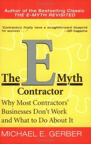 The E-Myth Contractor: Why Most Contractors' Businesses Don't Work and What to Do About It by Michael E. Gerber (7-Sep-2006) Paperback