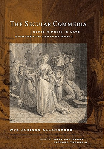 The Secular Commedia: Comic Mimesis in Late Eighteenth-Century Music (Ernest Bloch Lectures) by University of California Press