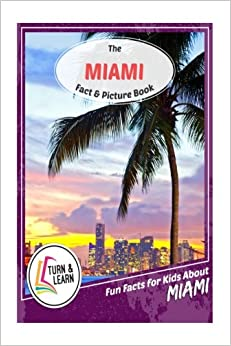 The Miami Fact and Picture Book: Fun Facts for Kids About Miami (Turn and Learn)
