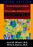 img - for The American Psychiatric Publishing Textbook Of Child And Adolescent Psychiatry (Textbook of Child & Adolescent Psychiatry ( Wiener)) book / textbook / text book