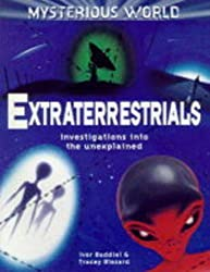 Extraterrestrials: Investigations into the Unexplained (Mysterious World)
