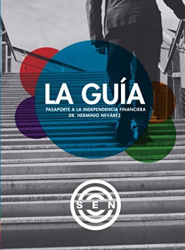 Libro : La Guía Pasaporte A La Independencia Financiera  -.