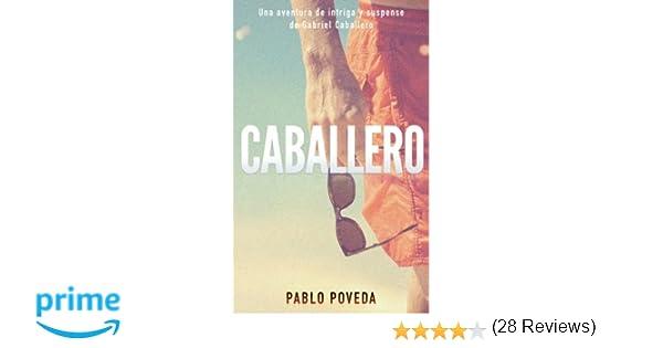 Caballero: Una aventura de intriga y suspense de Gabriel Caballero Libro: Amazon.es: Pablo Poveda: Libros