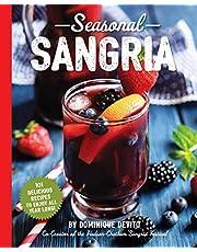 Seasonal Sangria: 101 Delicious Recipes to Enjoy All Year Long! (Wine & Spirits Recipes, Cookbooks for Entertaining, Drinks & Beverages, Seasonal Books)