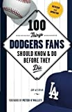 100 Things Dodgers Fans Should Know & Do Before They Die (100 Things...Fans Should Know) by Weisman, Jon (2013) Paperback