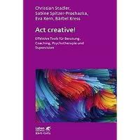 Act creative!: Effektive Tools für Beratung, Coaching, Psychotherapie und Supervision (Leben lernen)