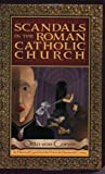 Scandals in the Roman Catholic Church : A Historical Monument of Christian Fanaticism, ven Corvin, Otto, 1885928165
