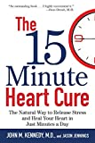 The 15 Minute Heart Cure: The Natural Way to