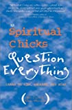 img - for The Spiritual Chicks Question Everything: Learn to Risk, Release, and Soar book / textbook / text book