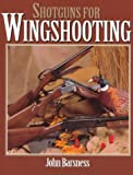 Shotguns for Wingshooting, John Barsness, 0873416716
