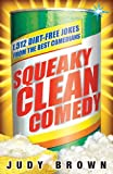 Squeaky Clean Comedy: 1,512 Dirt-Free Jokes from the Best Comedians