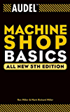 Audel Machine Shop Basics (Audel Technical Trades Series Book 8)