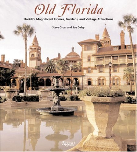 Read Online Old Florida: Florida's Magnificent Homes, Gardens and Vintage Attractions pdf