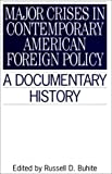 Major Crises in Contemporary American Foreign Policy, Russell D. Buhite, 0313294682