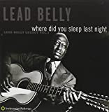 : Where Did You Sleep Last Night (Lead Belly Legacy, Vol. 1)