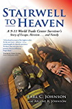 Stairwell To Heaven: A 9-11 World Trade Center Survivor's Story of Escape, Heroism...and Family