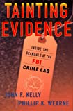 Tainting Evidence : Behind the Scandals at the FBI Crime Lab