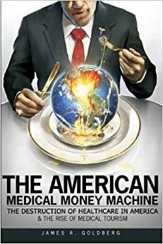 Book The American Medical Money Machine: The Destruction of Health Care in America and the Rise of Medical Tourism
