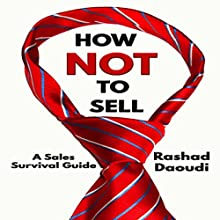 How Not to Sell: A Sales Survival Guide Audiobook by Rashad Daoudi Narrated by Kevin Theis