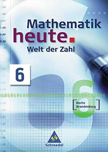 Mathematik heute - Welt der Zahl Ausgabe 2004 für das 5. und 6. Schuljahr in Berlin und Brandenburg: Schülerband 6