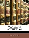 Manual of Astronomy, John Drew, 1146336071
