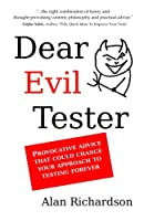 Dear Evil Tester: Provocative Advice That Could Change Your Approach To Testing Forever Front Cover