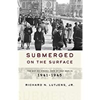 Submerged on the Surface: The Not-So-Hidden Jews of Nazi Berlin, 1941–1945 (English Edition)