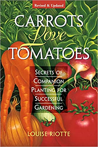 Carrots Love Tomatoes Secrets Of Companion Planting For