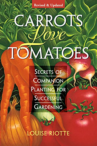 Carrots Love Tomatoes: Secrets of Companion Planting for Successful -